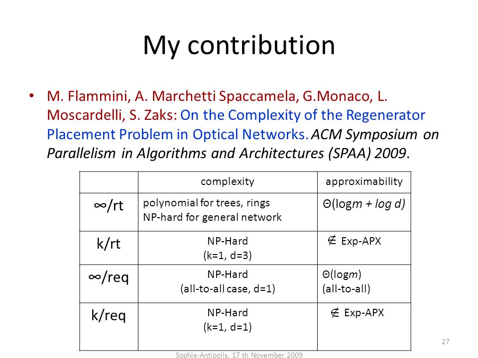 My contribution M. Flammini, A. Marchetti Spaccamela, G.Monaco, L. Moscardelli, S. Zaks: On the Complexity of the Regenerator Placement Problem in Opt