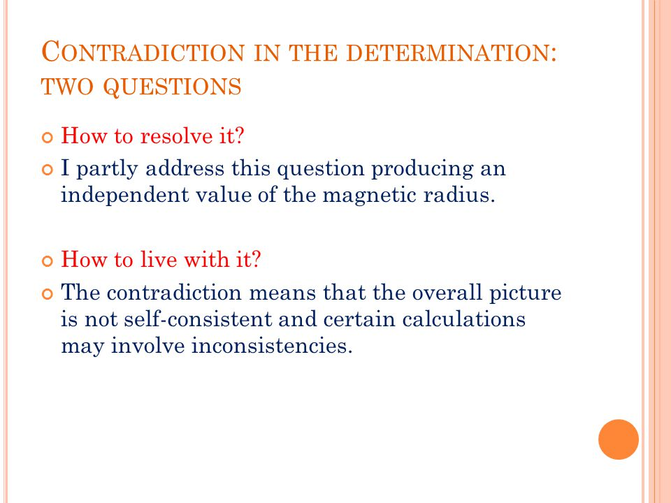 C ONTRADICTION IN THE DETERMINATION : TWO QUESTIONS How to resolve it? I partly address this question producing an independent value of the magnetic r