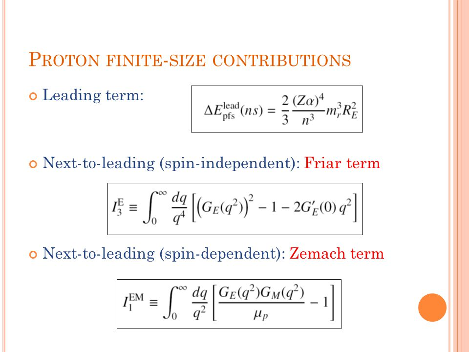 P ROTON FINITE - SIZE CONTRIBUTIONS Leading term: Next-to-leading (spin-independent): Friar term Next-to-leading (spin-dependent): Zemach term