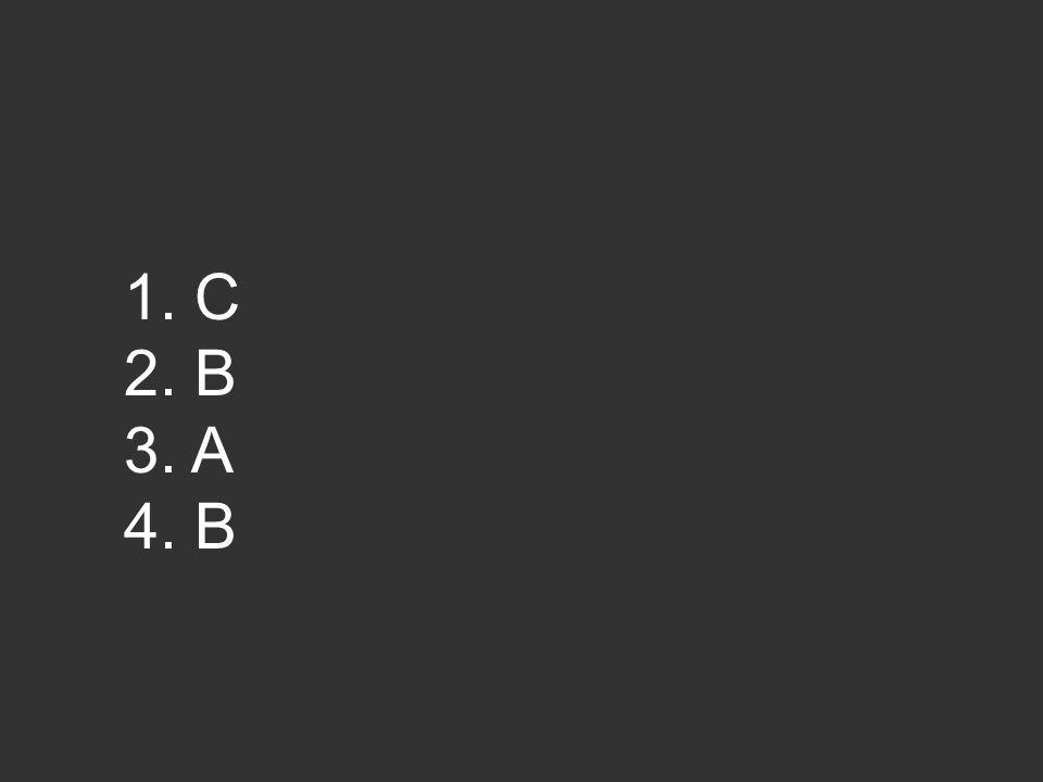 1. C 2. B 3. A 4. B