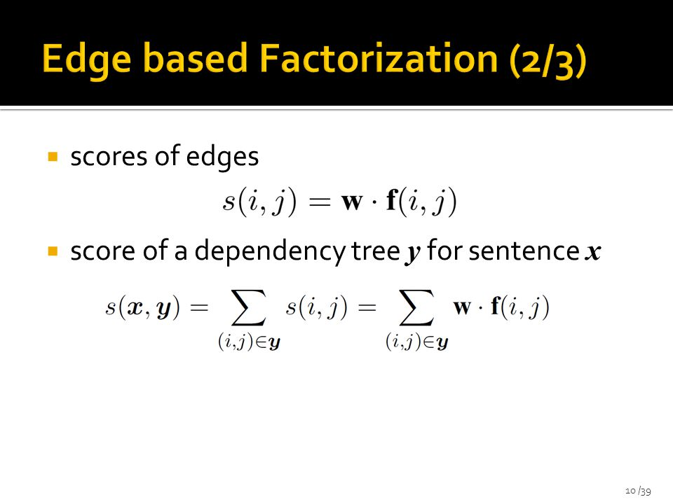  scores of edges  score of a dependency tree y for sentence x 10 /39