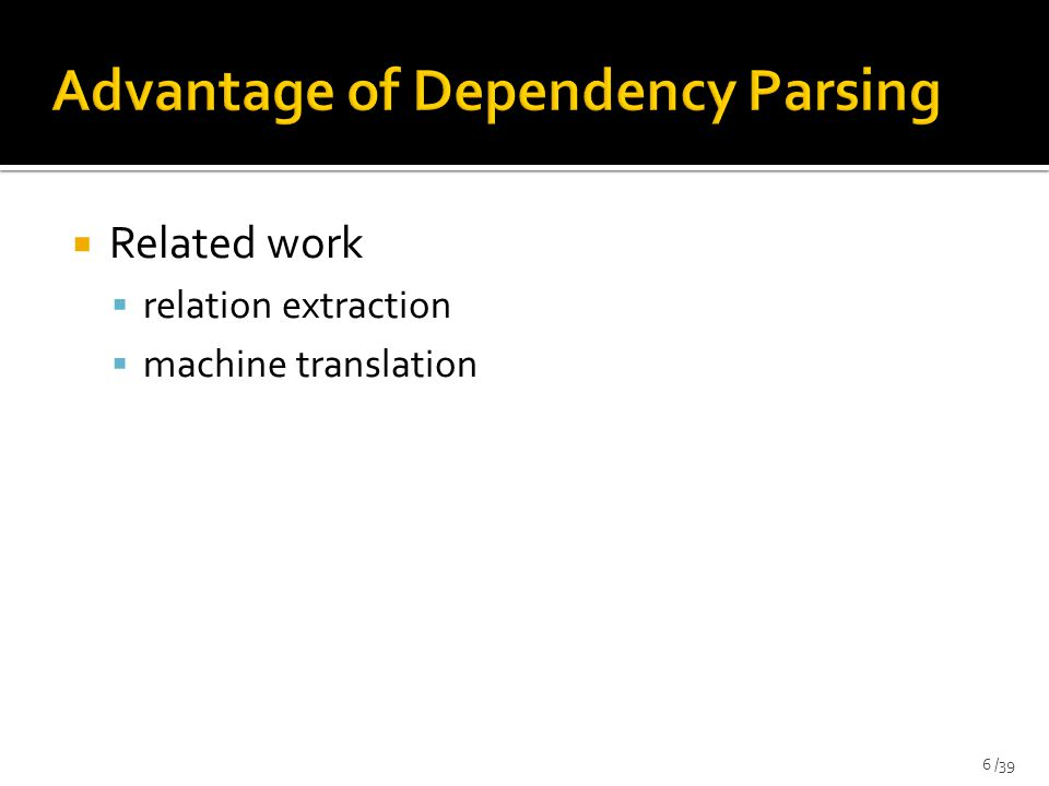  Dependency parsing can be formalized as  the search for a maximum spanning tree in a directed graph 7 /39