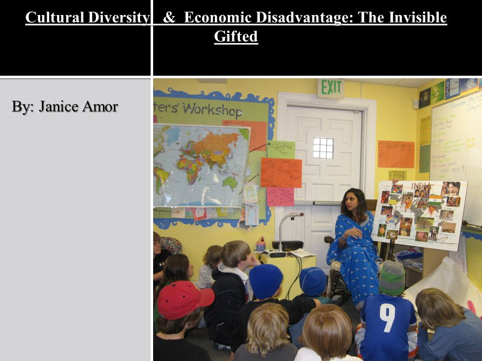 Cultural Diversity & Economic Disadvantage: The Invisible Gifted By: Janice Amor