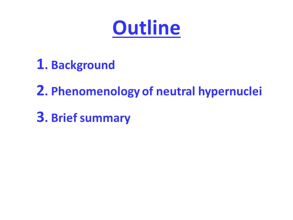 Outline 1. Background 2. Phenomenology of neutral hypernuclei 3. Brief summary