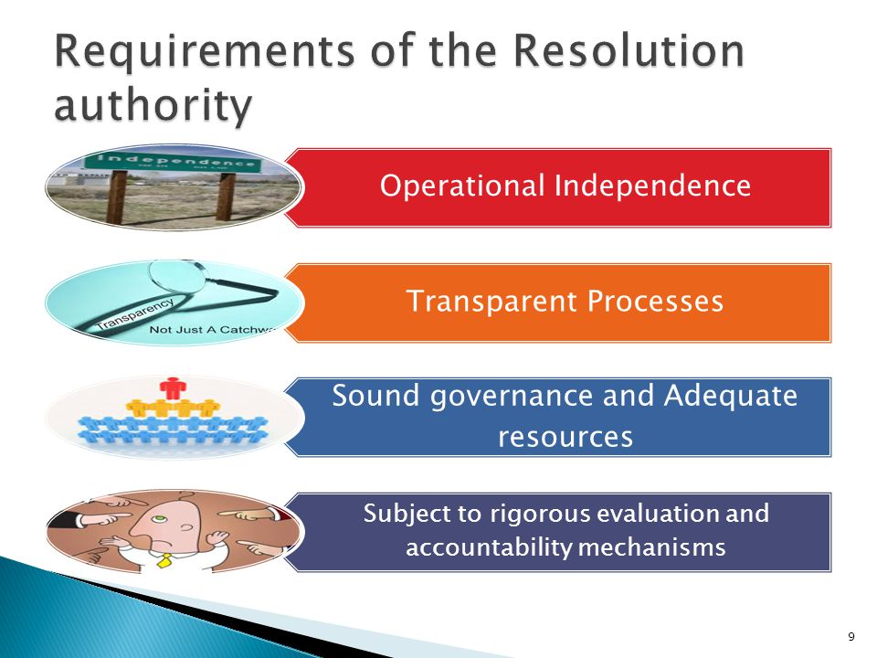 Operational Independence Transparent Processes Sound governance and Adequate resources Subject to rigorous evaluation and accountability mechanisms 9