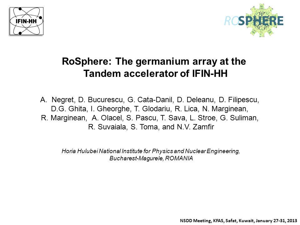 RoSphere: The germanium array at the Tandem accelerator of IFIN-HH A.Negret, D. Bucurescu, G. Cata-Danil, D. Deleanu, D. Filipescu, D.G. Ghita, I. Ghe