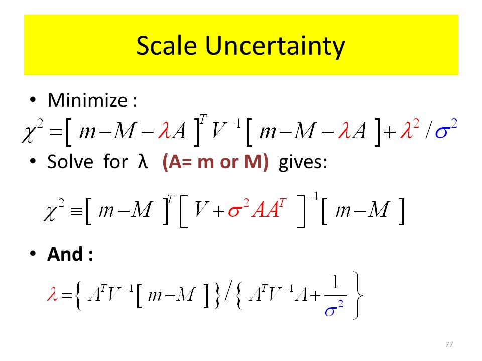 Scale Uncertainty Minimize : Solve for λ (A= m or M) gives: And : 77