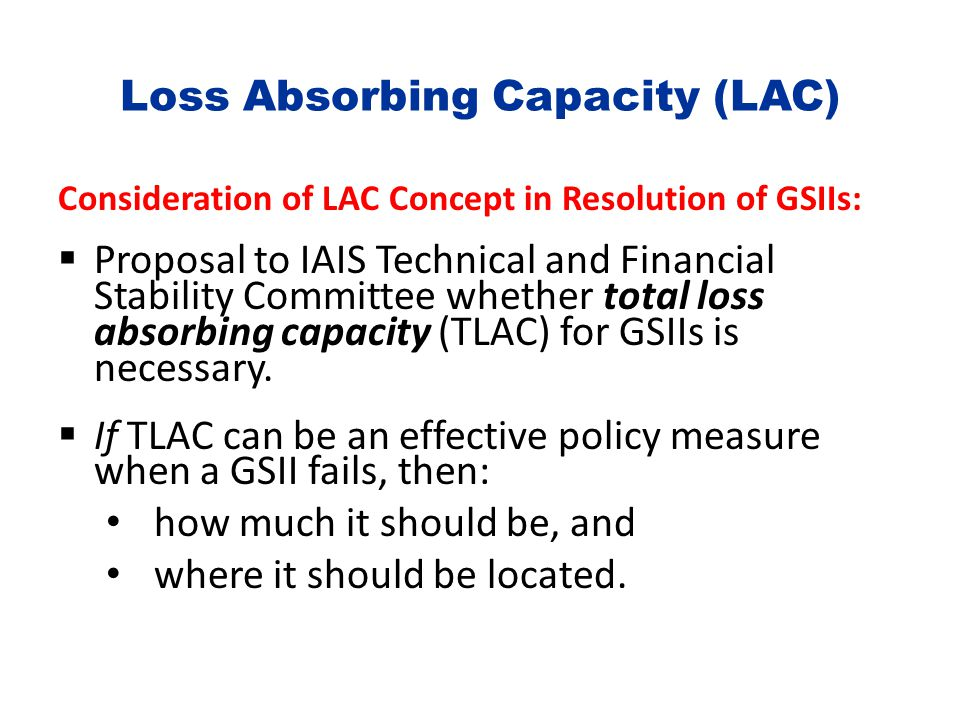 Loss Absorbing Capacity (LAC) Consideration of LAC Concept in Resolution of GSIIs:  Proposal to IAIS Technical and Financial Stability Committee whet