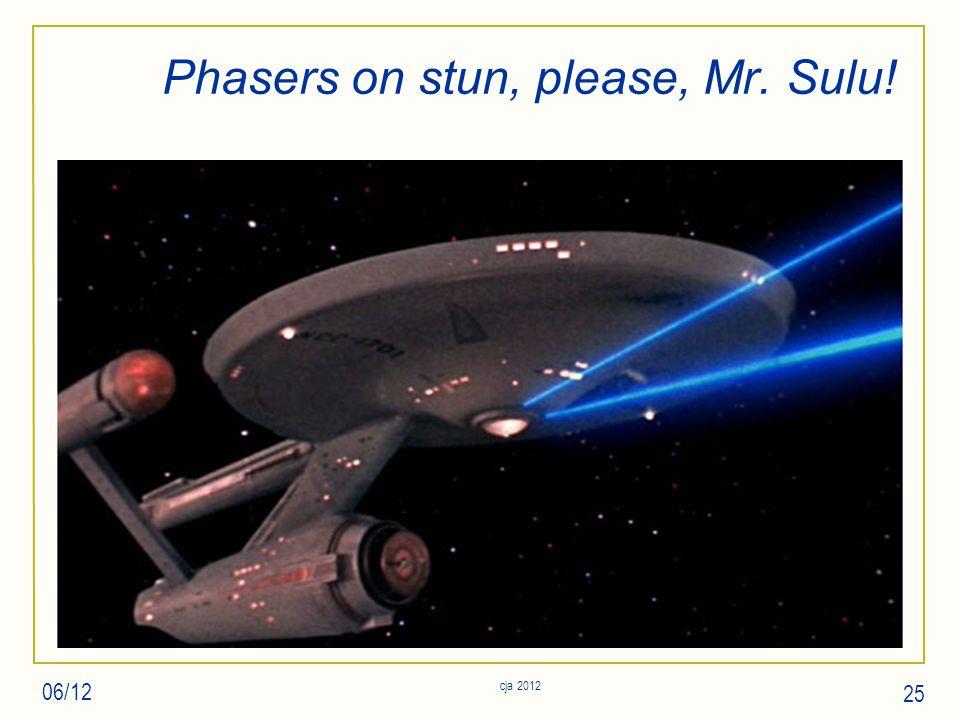 Phasers on stun, please, Mr. Sulu! 06/12 cja 2012 25