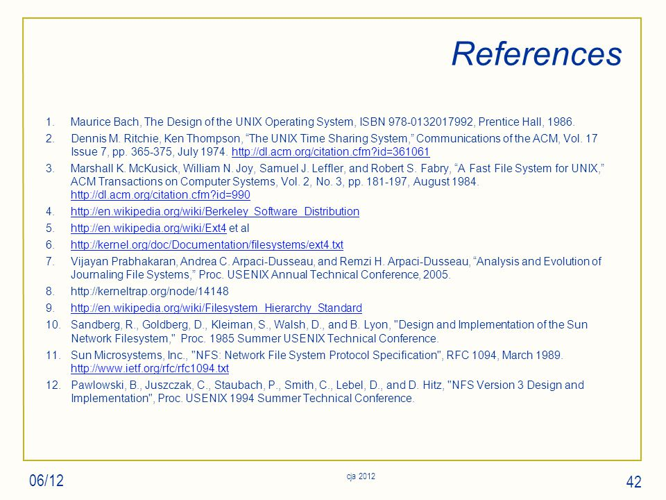 References 1.Maurice Bach, The Design of the UNIX Operating System, ISBN 978-0132017992, Prentice Hall, 1986.
