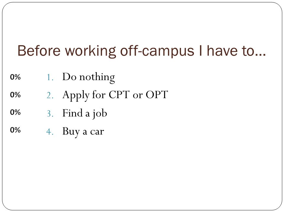 Before working off-campus I have to… 1. Do nothing 2.
