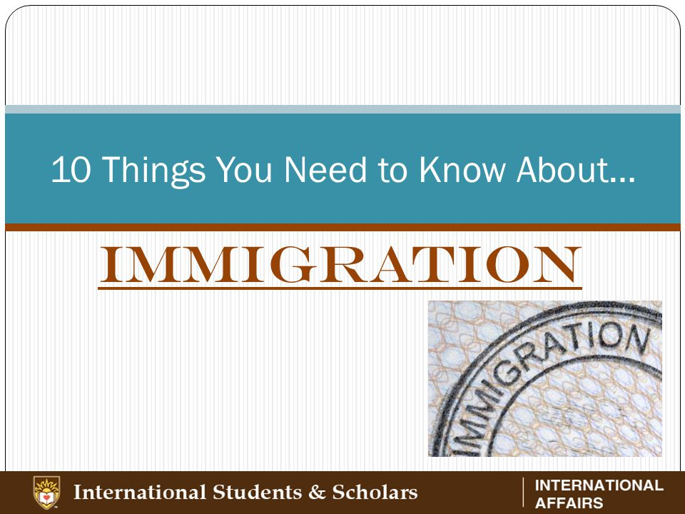 IMMIGRATION 10 Things You Need to Know About…
