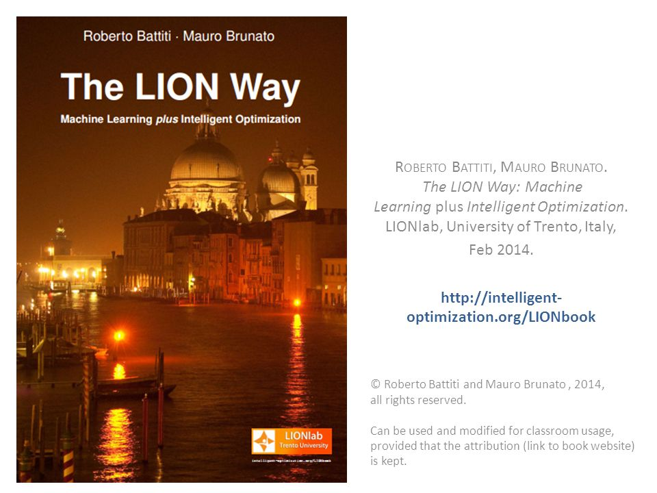 R OBERTO B ATTITI, M AURO B RUNATO. The LION Way: Machine Learning plus Intelligent Optimization.