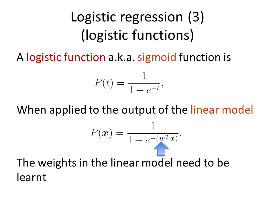 Logistic regression (3) (logistic functions) A logistic function a.k.a.