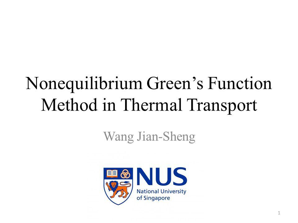 Nonequilibrium Green's Function Method in Thermal Transport Wang Jian-Sheng 1