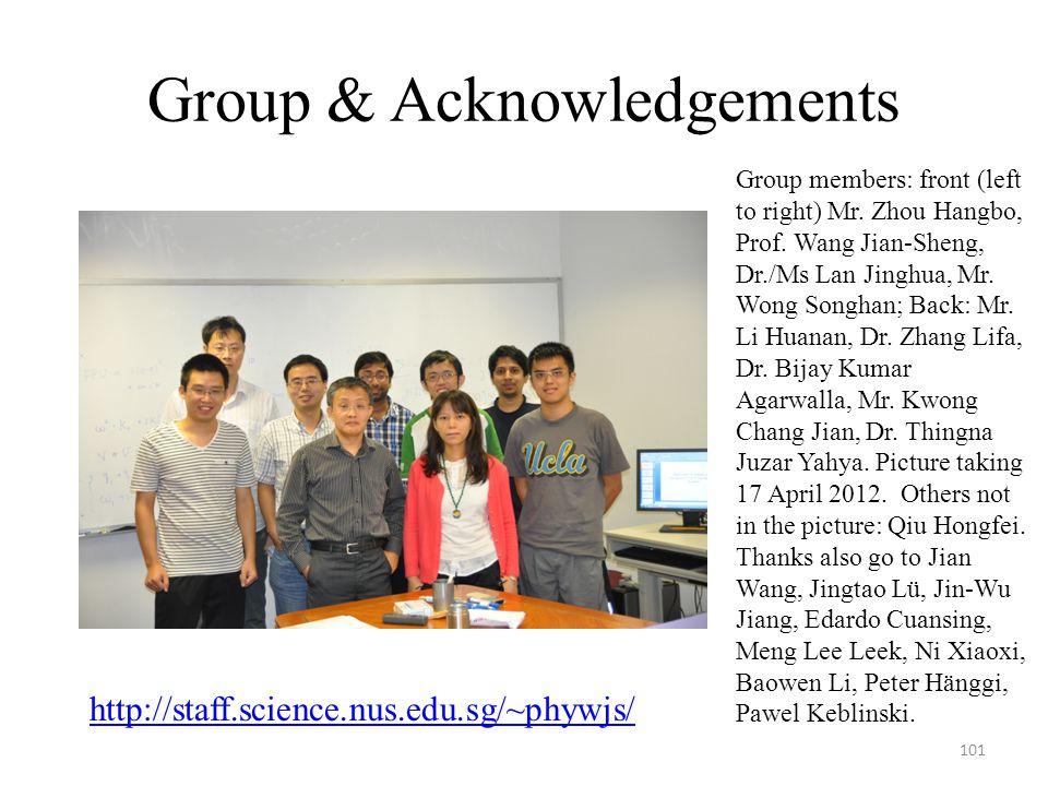 Group & Acknowledgements 101 Group members: front (left to right) Mr. Zhou Hangbo, Prof. Wang Jian-Sheng, Dr./Ms Lan Jinghua, Mr. Wong Songhan; Back: