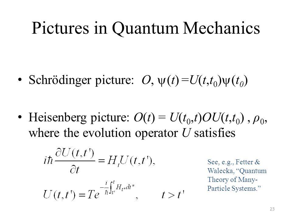 Pictures in Quantum Mechanics Schrödinger picture: O,  (t) =U(t,t 0 )  (t 0 ) Heisenberg picture: O(t) = U(t 0,t)OU(t,t 0 ), ρ 0, where the evolutio