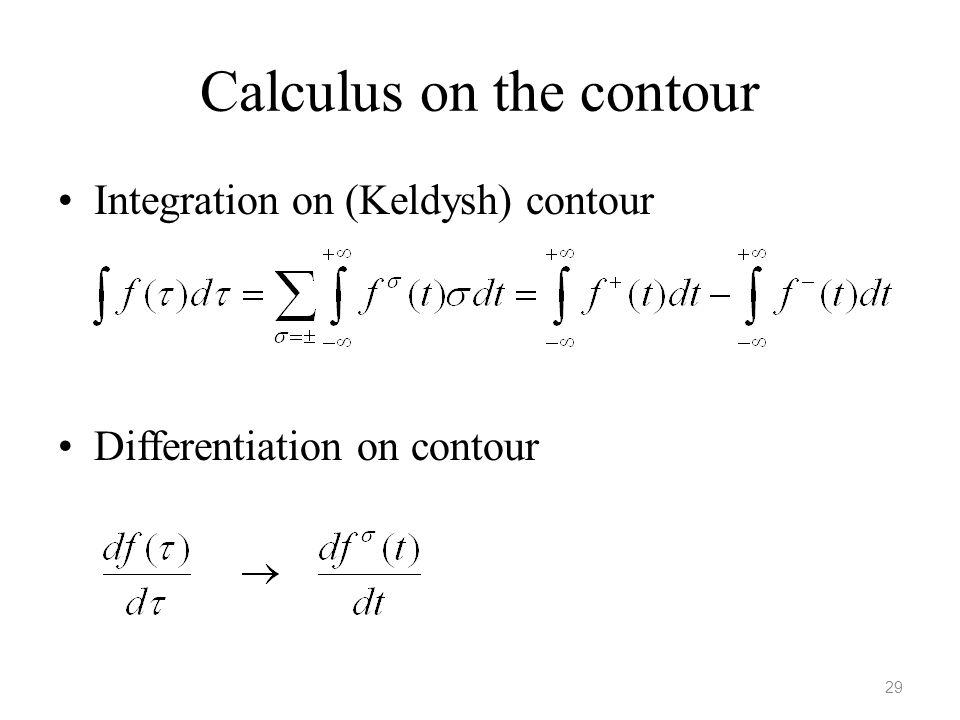 Calculus on the contour Integration on (Keldysh) contour Differentiation on contour 29