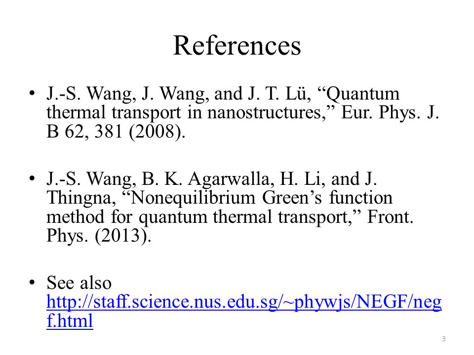"References J.-S. Wang, J. Wang, and J. T. Lü, ""Quantum thermal transport in nanostructures,"" Eur. Phys. J. B 62, 381 (2008). J.-S. Wang, B. K. Agarwal"