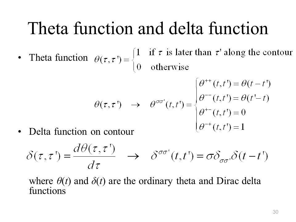 Theta function and delta function Theta function Delta function on contour where θ(t) and δ(t) are the ordinary theta and Dirac delta functions 30
