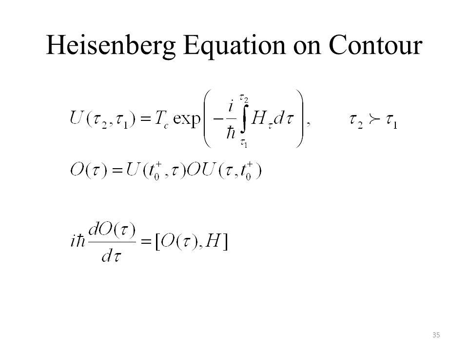 Heisenberg Equation on Contour 35