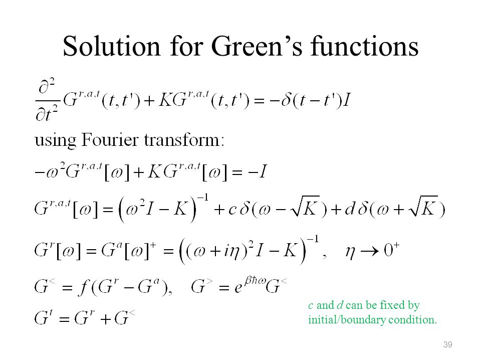 Solution for Green's functions 39 c and d can be fixed by initial/boundary condition.