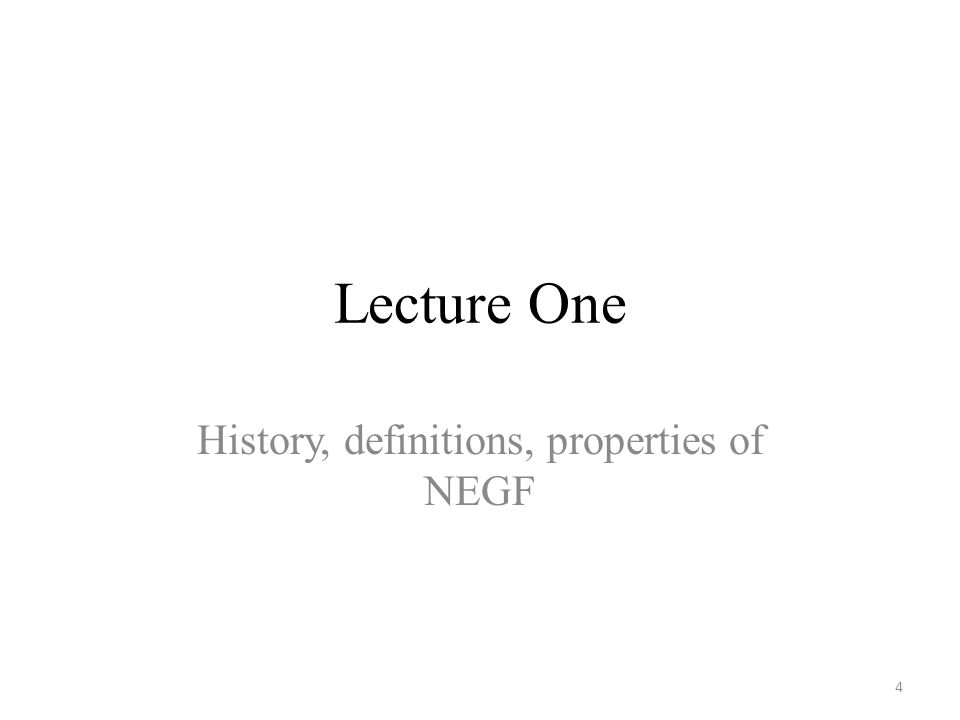 Lecture One History, definitions, properties of NEGF 4