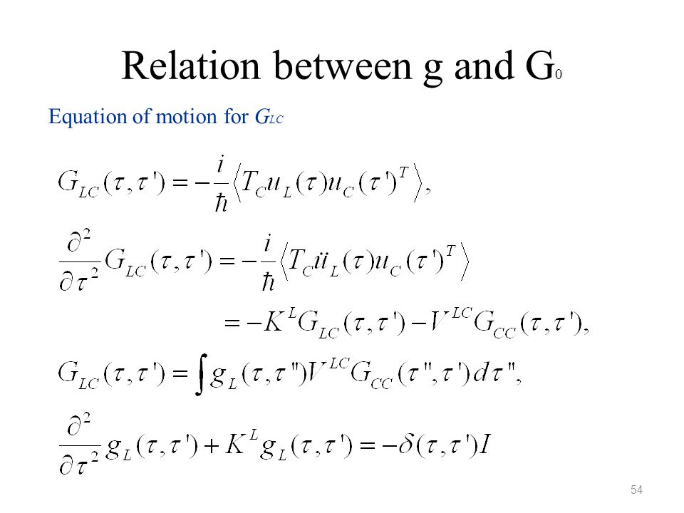 Relation between g and G 0 54 Equation of motion for G LC