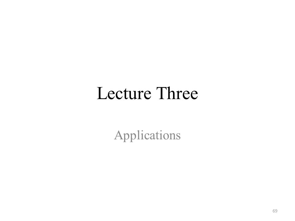 Lecture Three Applications 69