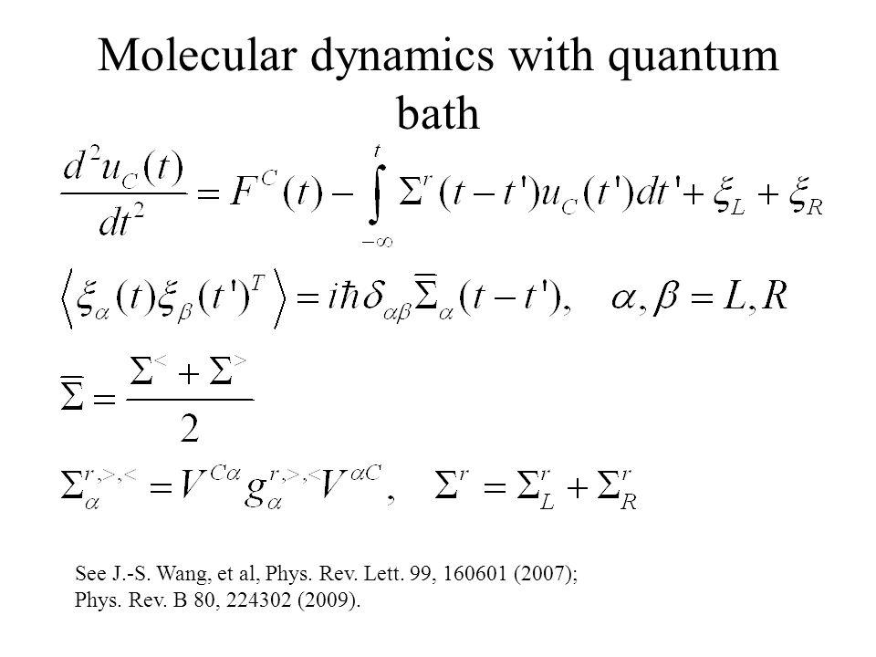 Molecular dynamics with quantum bath See J.-S. Wang, et al, Phys. Rev. Lett. 99, 160601 (2007); Phys. Rev. B 80, 224302 (2009).