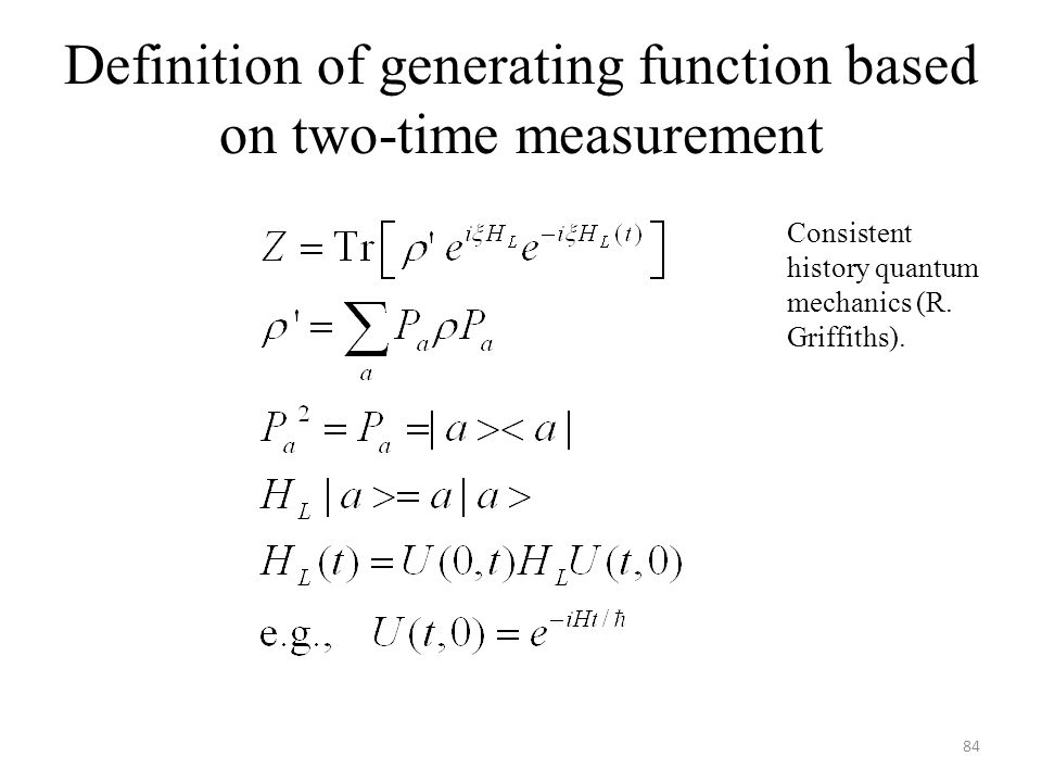 Definition of generating function based on two-time measurement 84 Consistent history quantum mechanics (R. Griffiths).
