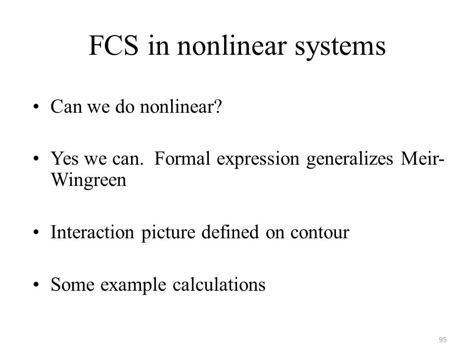 FCS in nonlinear systems Can we do nonlinear? Yes we can. Formal expression generalizes Meir- Wingreen Interaction picture defined on contour Some exa