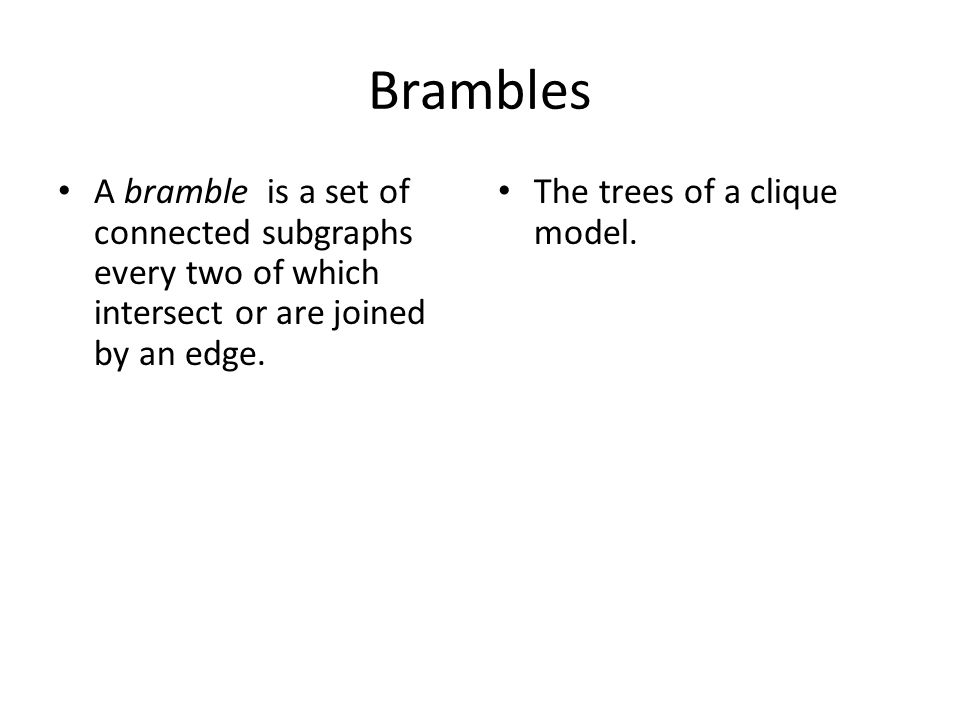 Brambles A bramble is a set of connected subgraphs every two of which intersect or are joined by an edge.