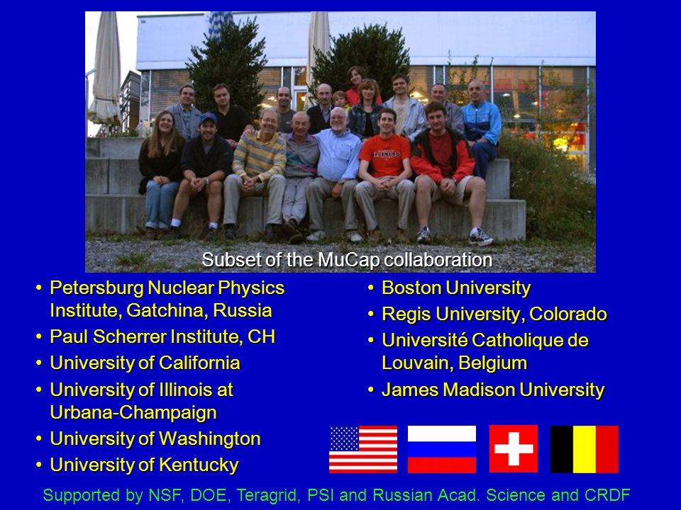 Subset of the MuCap collaboration Boston UniversityBoston University Regis University, ColoradoRegis University, Colorado Université Catholique de Lou