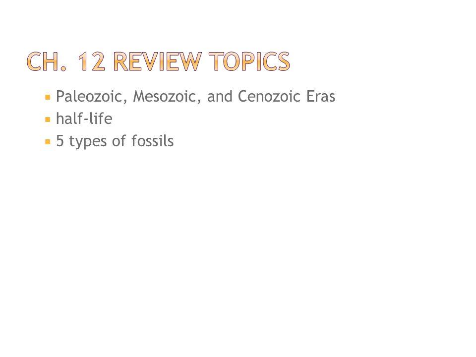  Paleozoic, Mesozoic, and Cenozoic Eras  half-life  5 types of fossils