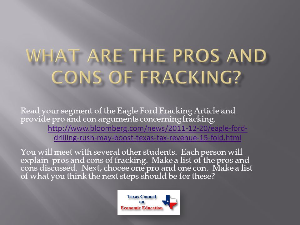 Read your segment of the Eagle Ford Fracking Article and provide pro and con arguments concerning fracking.