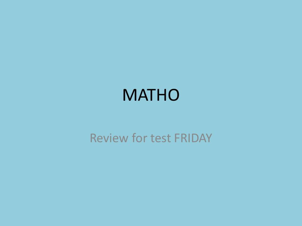 MATHO Review for test FRIDAY