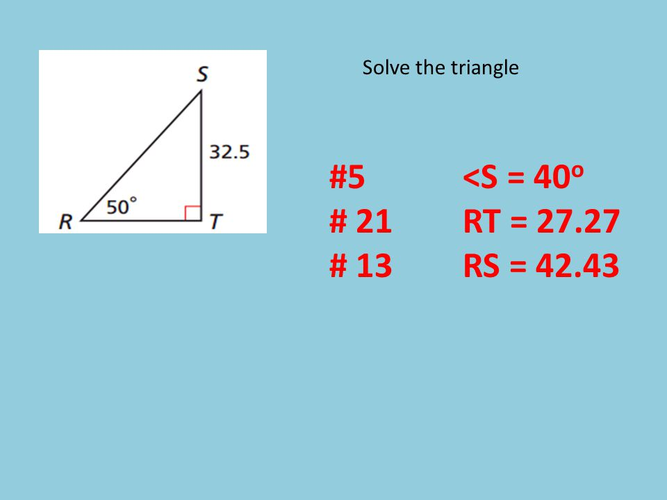Solve the triangle #5<S = 40 o # 21RT = 27.27 # 13RS = 42.43