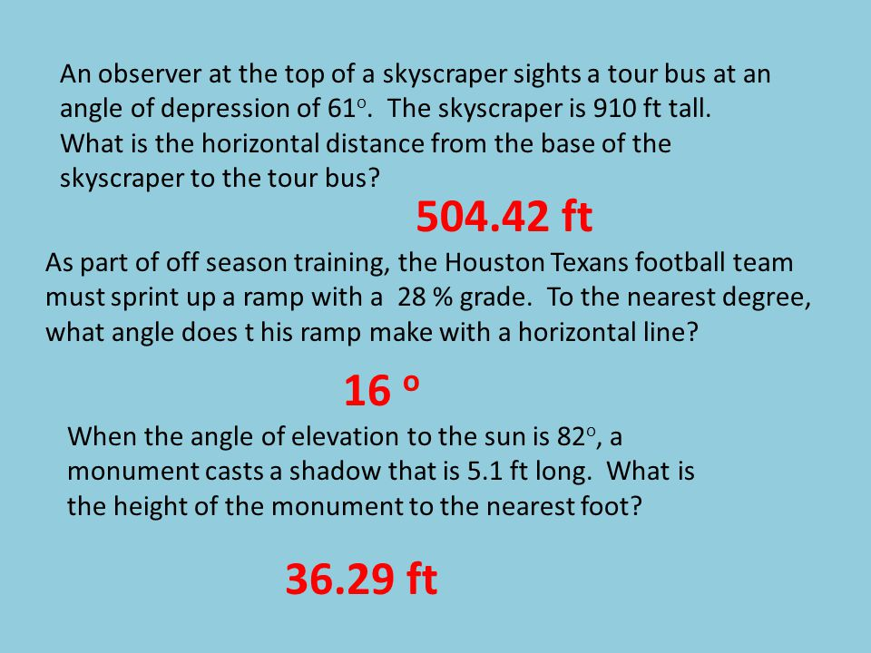 When the angle of elevation to the sun is 82 o, a monument casts a shadow that is 5.1 ft long.