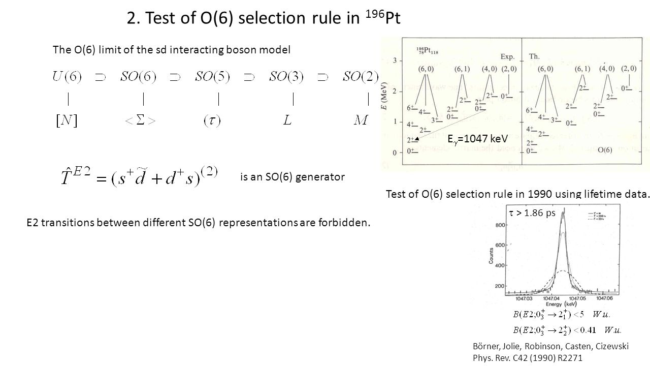 The O(6) limit of the sd interacting boson model is an SO(6) generator E2 transitions between different SO(6) representations are forbidden. 2. Test o