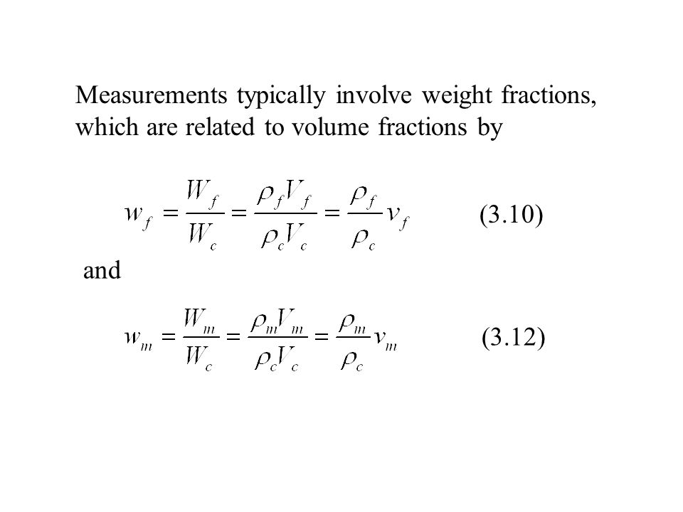 Measurements typically involve weight fractions, which are related to volume fractions by (3.10) (3.12) and