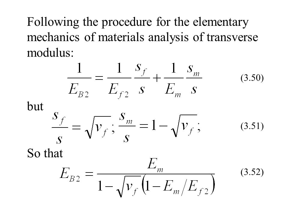 Following the procedure for the elementary mechanics of materials analysis of transverse modulus: (3.50) but (3.51) So that (3.52)