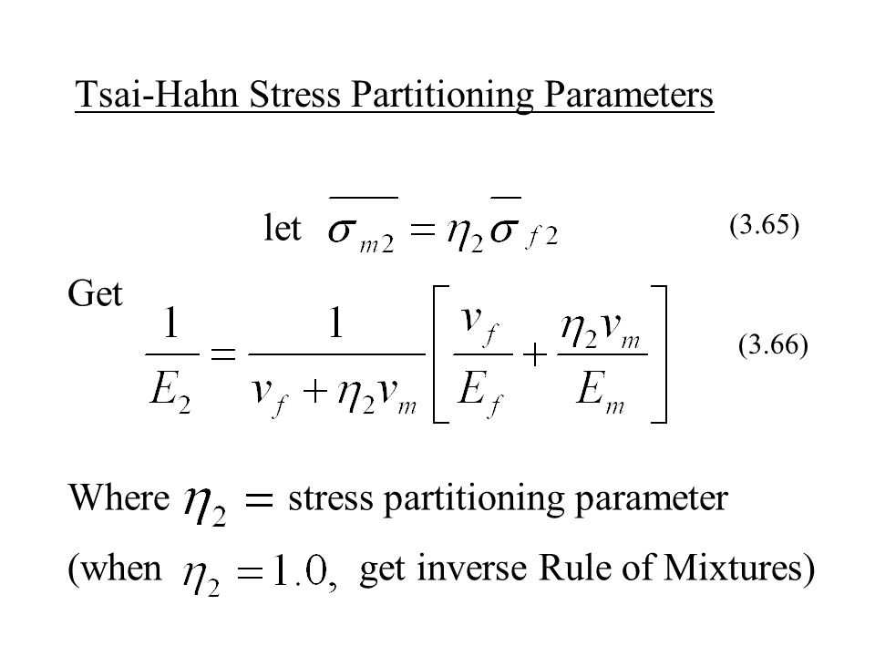 Tsai-Hahn Stress Partitioning Parameters let Get (3.66) Where stress partitioning parameter (when get inverse Rule of Mixtures) (3.65)