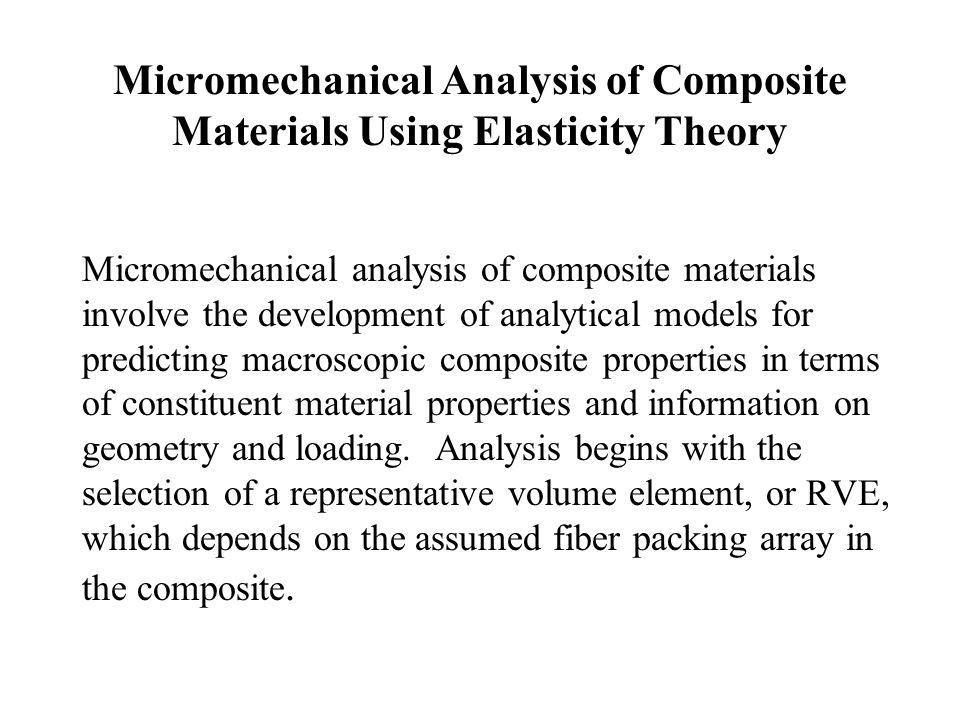 Micromechanical Analysis of Composite Materials Using Elasticity Theory Micromechanical analysis of composite materials involve the development of ana