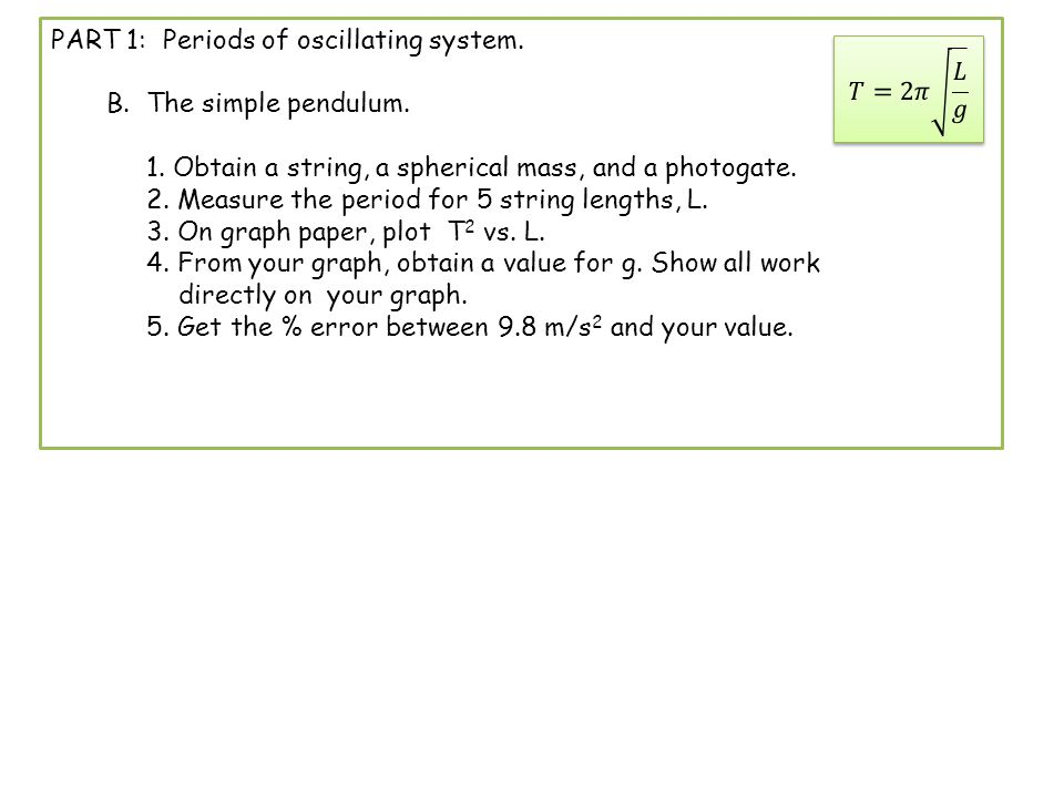 PART 1: Periods of oscillating system. B. The simple pendulum. 1. Obtain a string, a spherical mass, and a photogate. 2. Measure the period for 5 stri