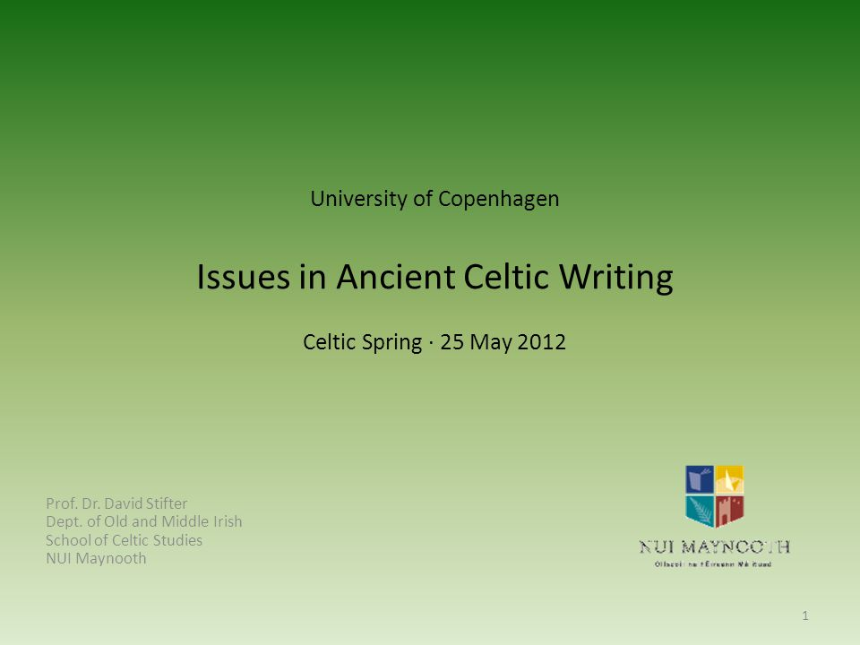 University of Copenhagen Issues in Ancient Celtic Writing Celtic Spring · 25 May 2012 Prof.