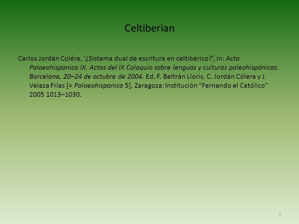 Celtiberian Carlos Jordán Coléra, '¿Sistema dual de escritura en celtibérico?', in: Acta Palaeohispanica IX.