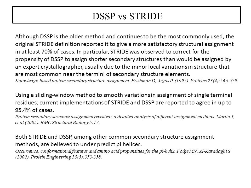 DSSP vs STRIDE Although DSSP is the older method and continues to be the most commonly used, the original STRIDE definition reported it to give a more