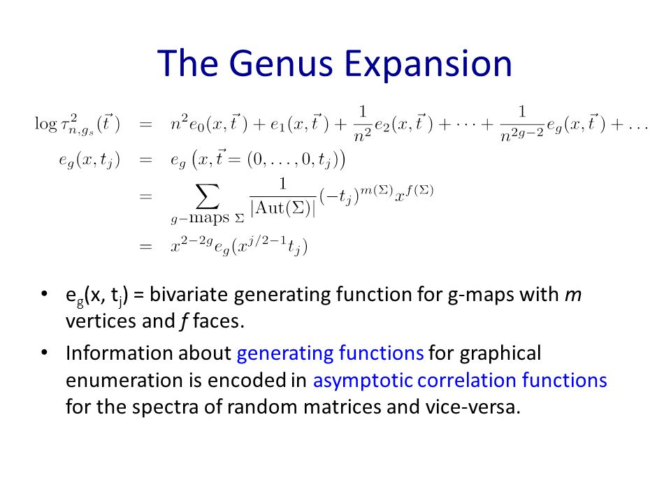 The Genus Expansion e g (x, t j ) = bivariate generating function for g-maps with m vertices and f faces.