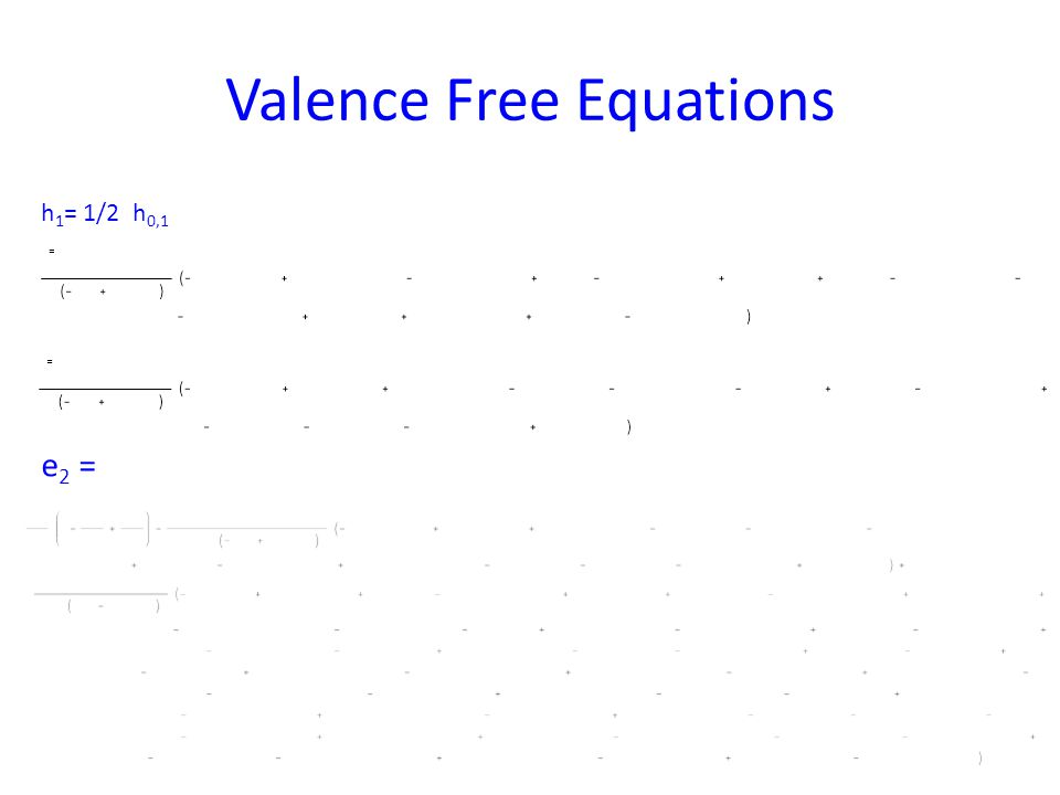 Valence Free Equations e 2 = h 1 = 1/2 h 0,1